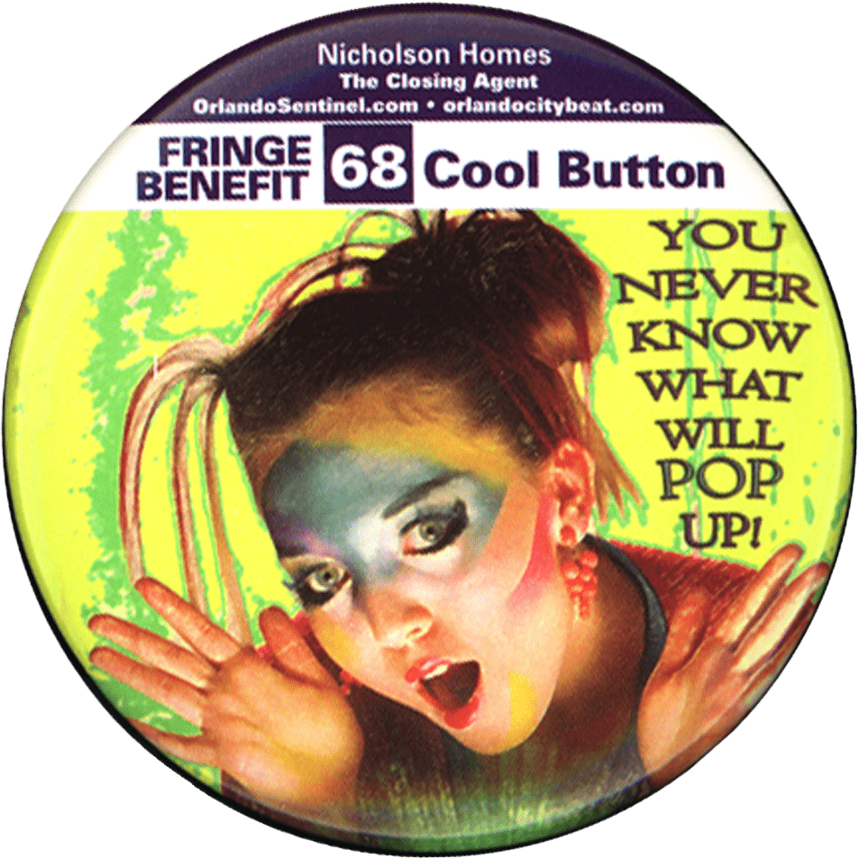 Fringe button for 2005 with a photo of a woman with face paint. The words Fringe Benefit 68 - Cool Button. You Never Know What Will Pop Up.