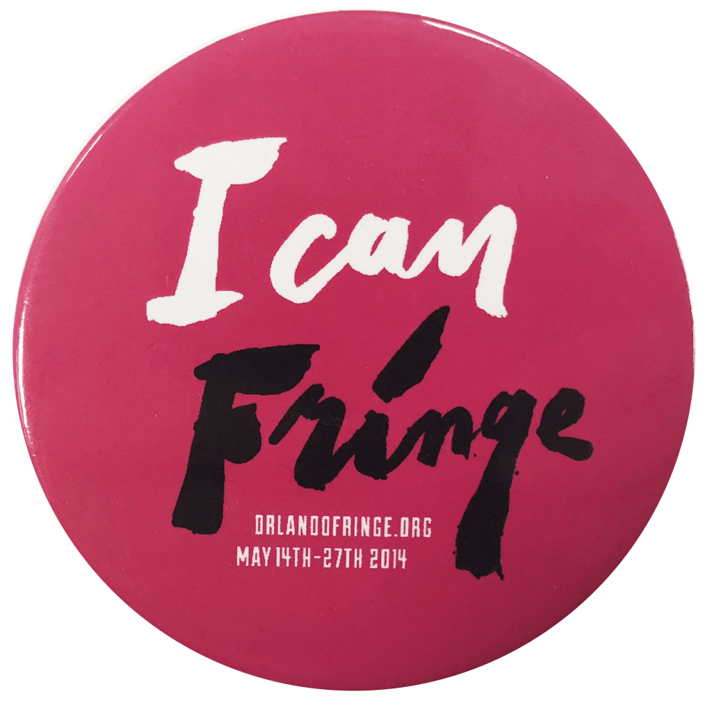 "Pink button with the words ""I Can Fringe"""