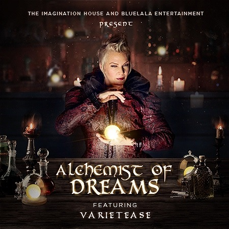 """Mysterious woman holding a glowing orb surrounded by odd shaped bottles. The text reads """"The Imagination House and Blue La La Entertainment Present Alchemist of Dreams featuring Varietease"""""""