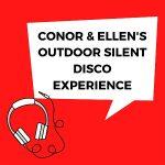 """Headphones. Text says, """"Conor & Ellen's outdoor silent disco experience"""""""