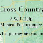 "A map. Text says, ""Cross Country A Self-Help Musical Performance What journey are you on?"""