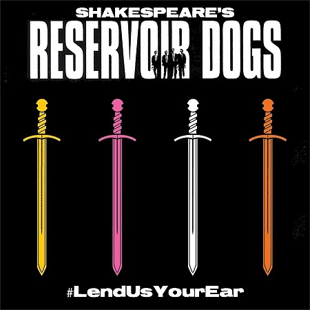 """A yellow sword, pink sword, white sword, and orange sword are pictured. White text contrasted against a black background reads, """" SHAKESPEARE'S RESERVOIR DOGS #LendUsYourEar."""""""