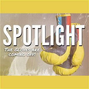 """Two boxing gloves are pictured. A wide yellow border spans across the top and bottom of the graphic. White text reads, """"SPOTLIGHT THE GLOVES ARE COMING OFF!"""""""