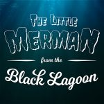"Text reads, ""THE LITTLE MERMAN from the Black Lagoon."" The background of the graphic is an underwater scene."