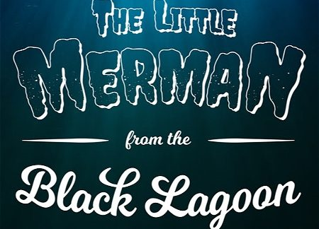 """Text reads, """"THE LITTLE MERMAN from the Black Lagoon."""" The background of the graphic is an underwater scene."""