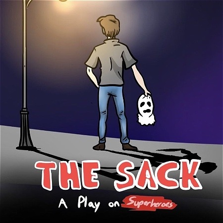 """A person is standing on a street with their back facing the camera. In their hand, they are holding a mask. Text reads, """"THE SACK A Play on Superheroes."""""""