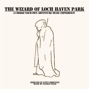 "A sketch of a wizard is pictured. Text reads, ""THE WIZARD OF LOCH HAVEN PARK A CHOOSE YOUR OWN ADVENTURE MUSIC EXPERIENCE."""