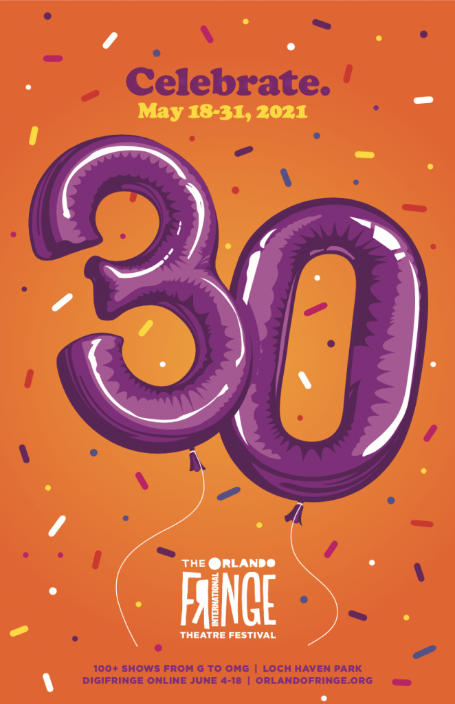 Poster for the 30th Anniversary Festival with two purple balloons saying 3 0. With the word Celebrate above it and the dates May 18-31, 2021. The Orlando Fringe Festival logo is at the bottom.