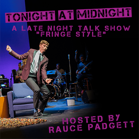 """A man stands on a stage with various things on it. Text reads, """"TONIGHT AT MIDNIGHT A LATE NIGHT TALK SHOW 'FRINGE STYLE' HOSTED BY RAUCE PADGETT."""""""